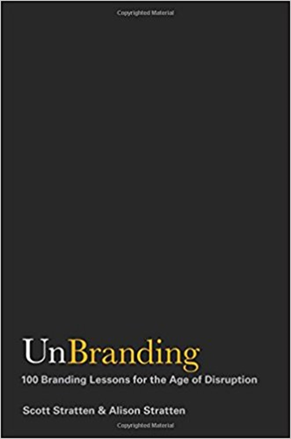 UnBranding 100 Branding Lessons for the Age of Disruption