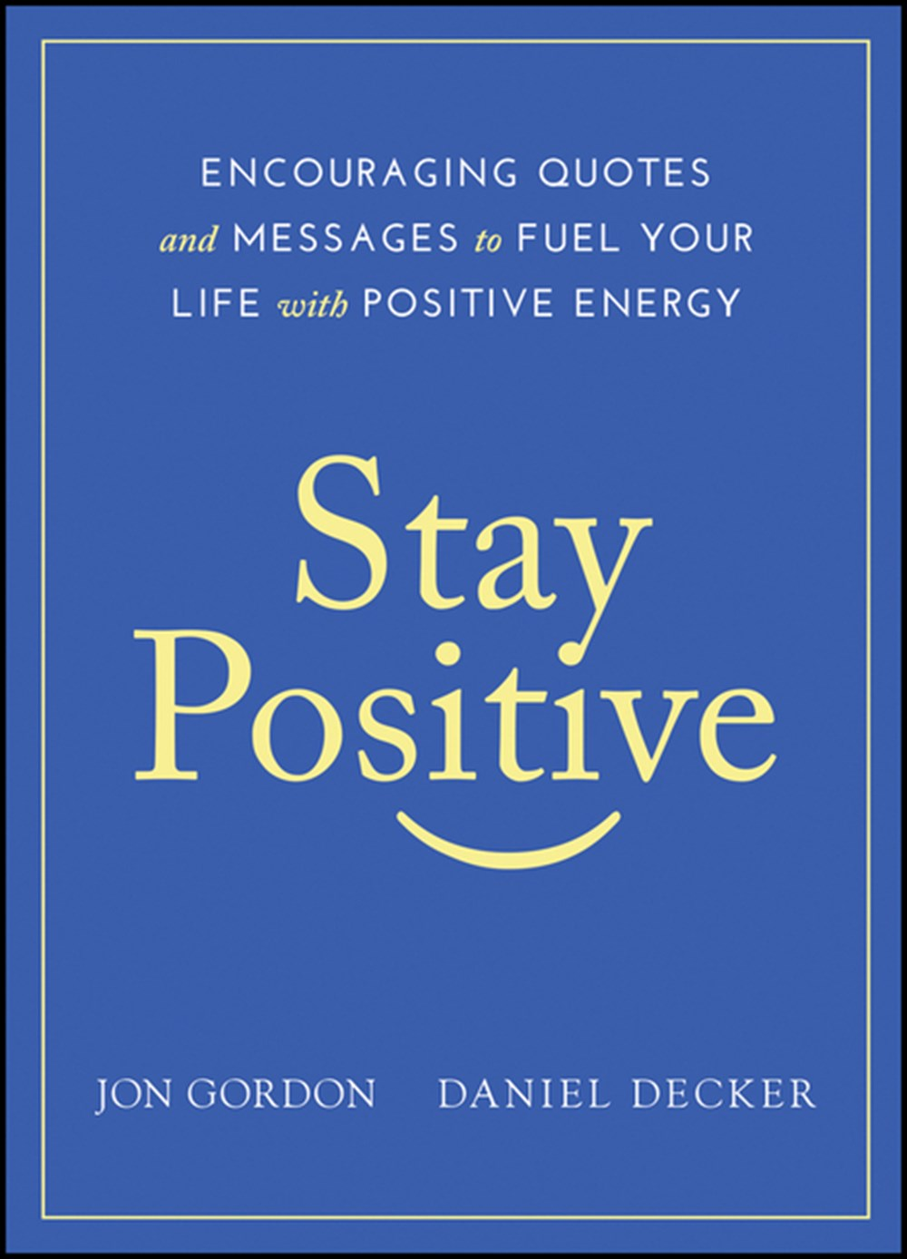 Stay Positive Encouraging Quotes and Messages to Fuel Your Life with Positive Energy