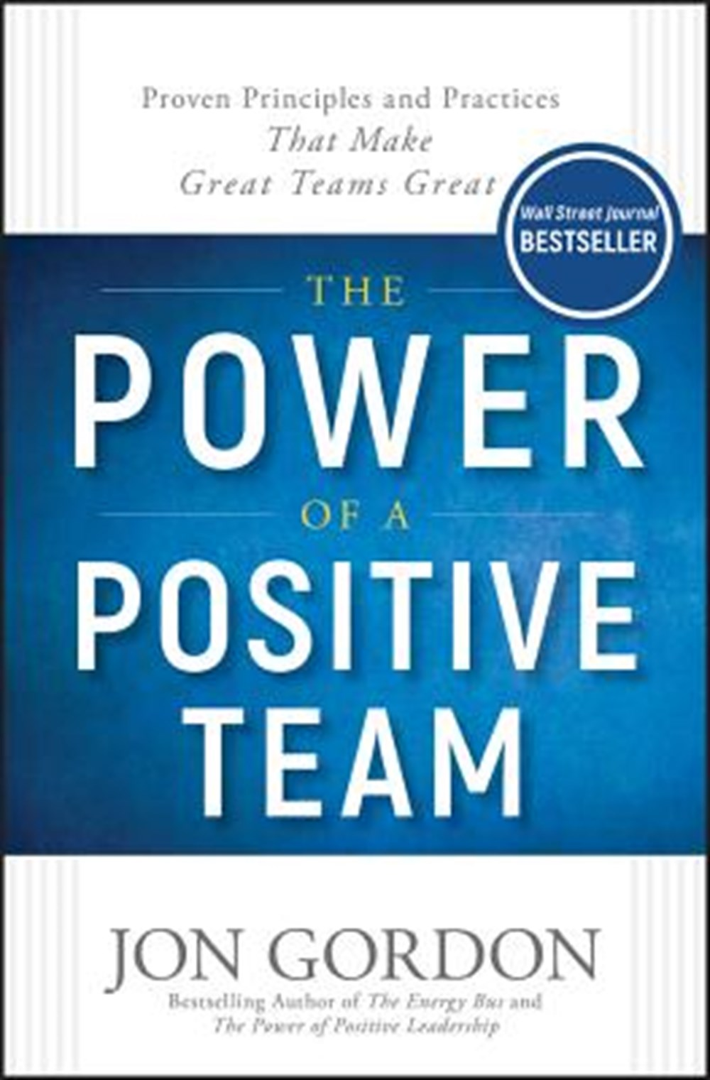 Power of a Positive Team Proven Principles and Practices That Make Great Teams Great