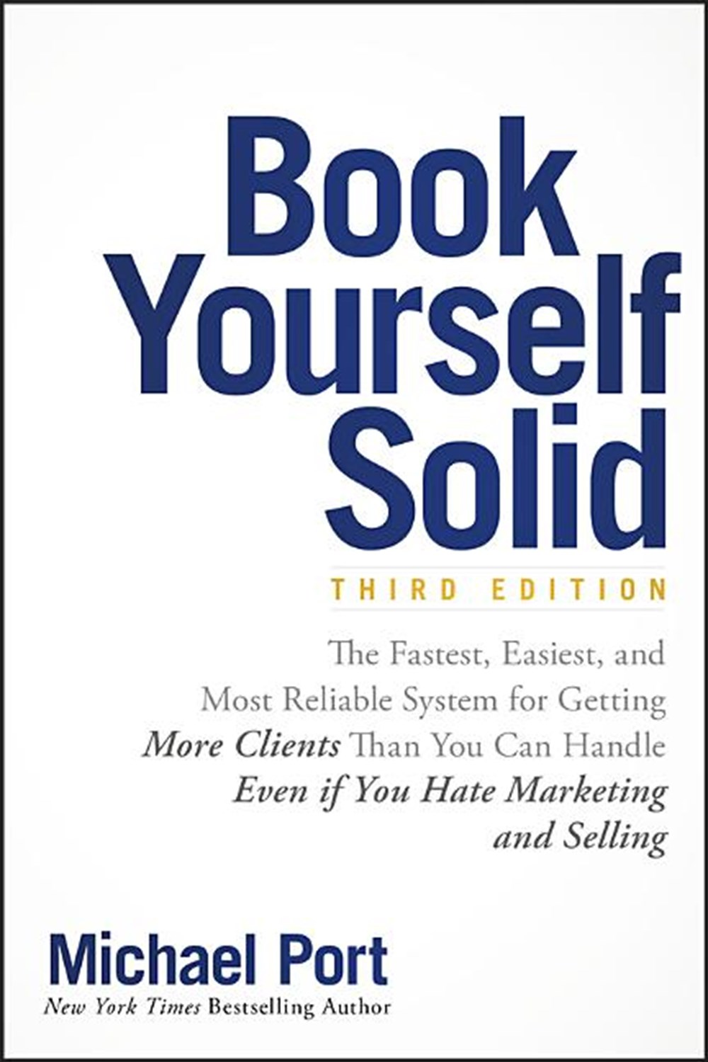 Book Yourself Solid: The Fastest, Easiest, and Most Reliable System for Getting More Clients Than Yo