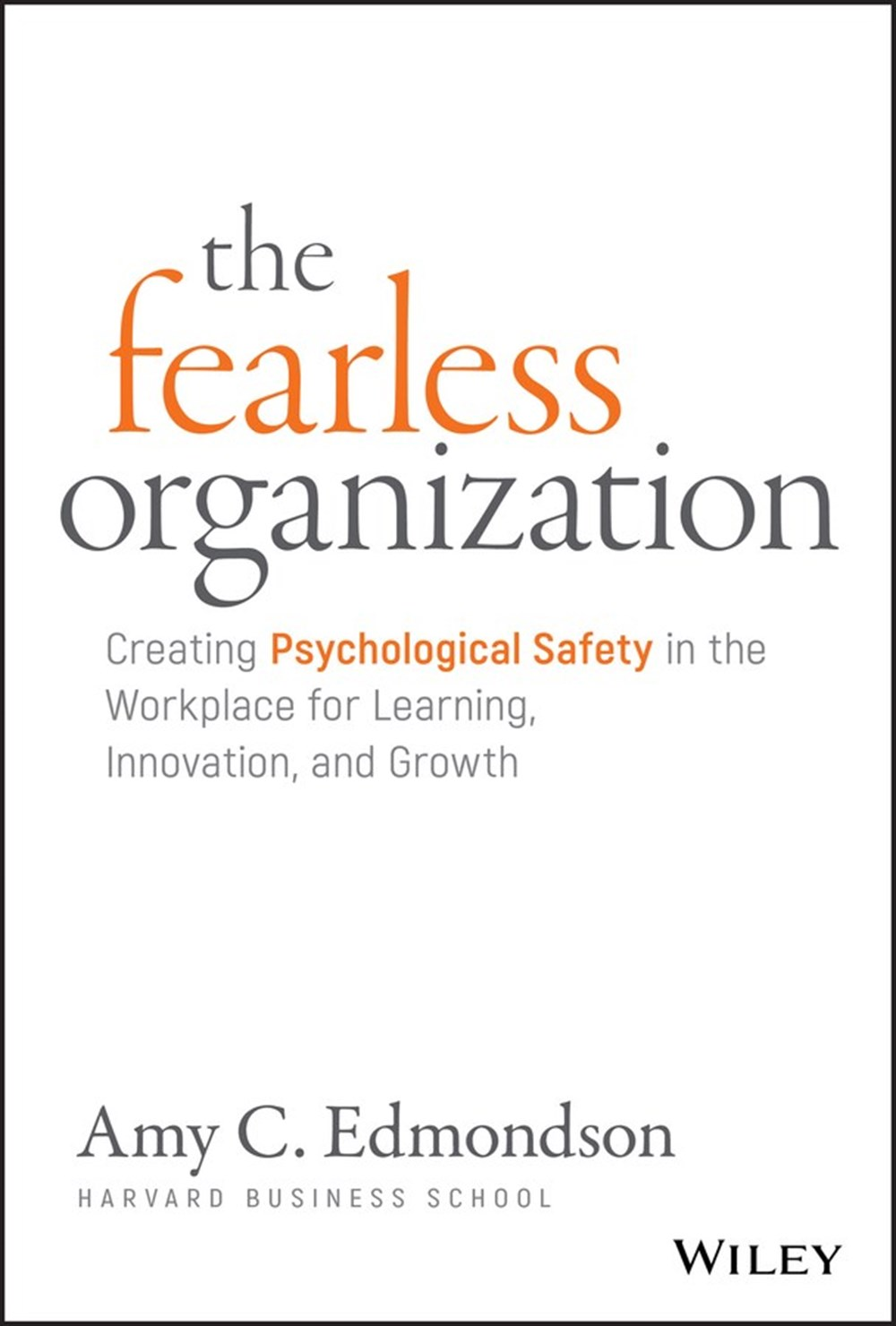 Fearless Organization Creating Psychological Safety in the Workplace for Learning, Innovation, and G