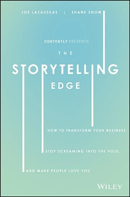 Storytelling Edge: How to Transform Your Business, Stop Screaming Into the Void, and Make People Love You