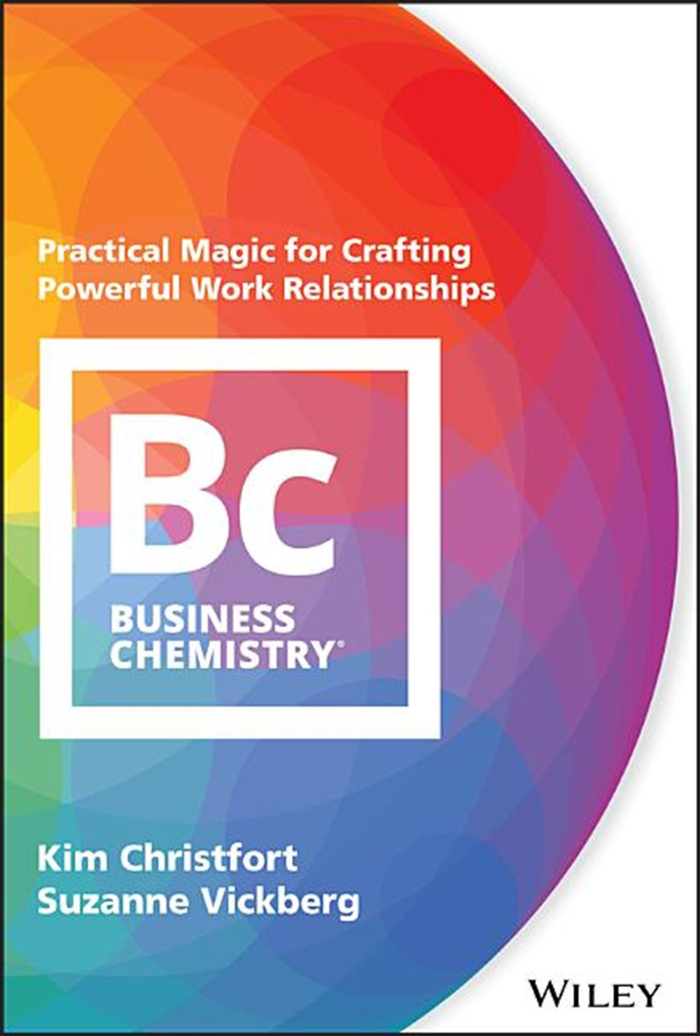 Business Chemistry Practical Magic for Crafting Powerful Work Relationships