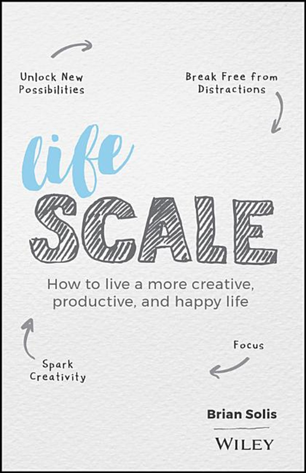 Lifescale How to Live a More Creative, Productive, and Happy Life