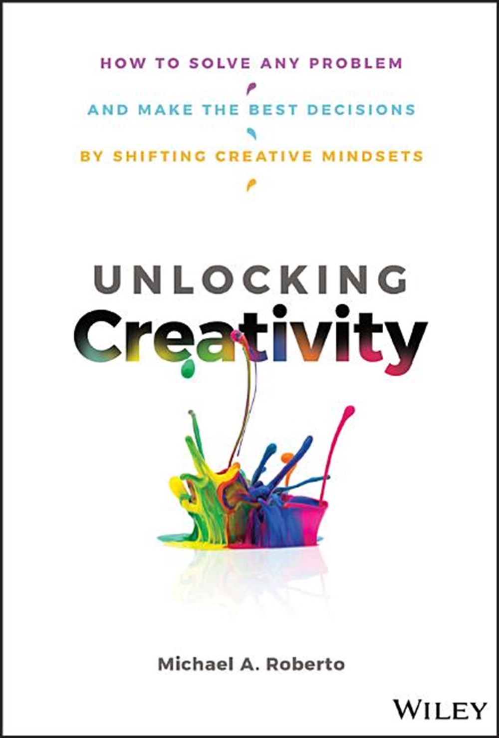 Unlocking Creativity How to Solve Any Problem and Make the Best Decisions by Shifting Creative Minds