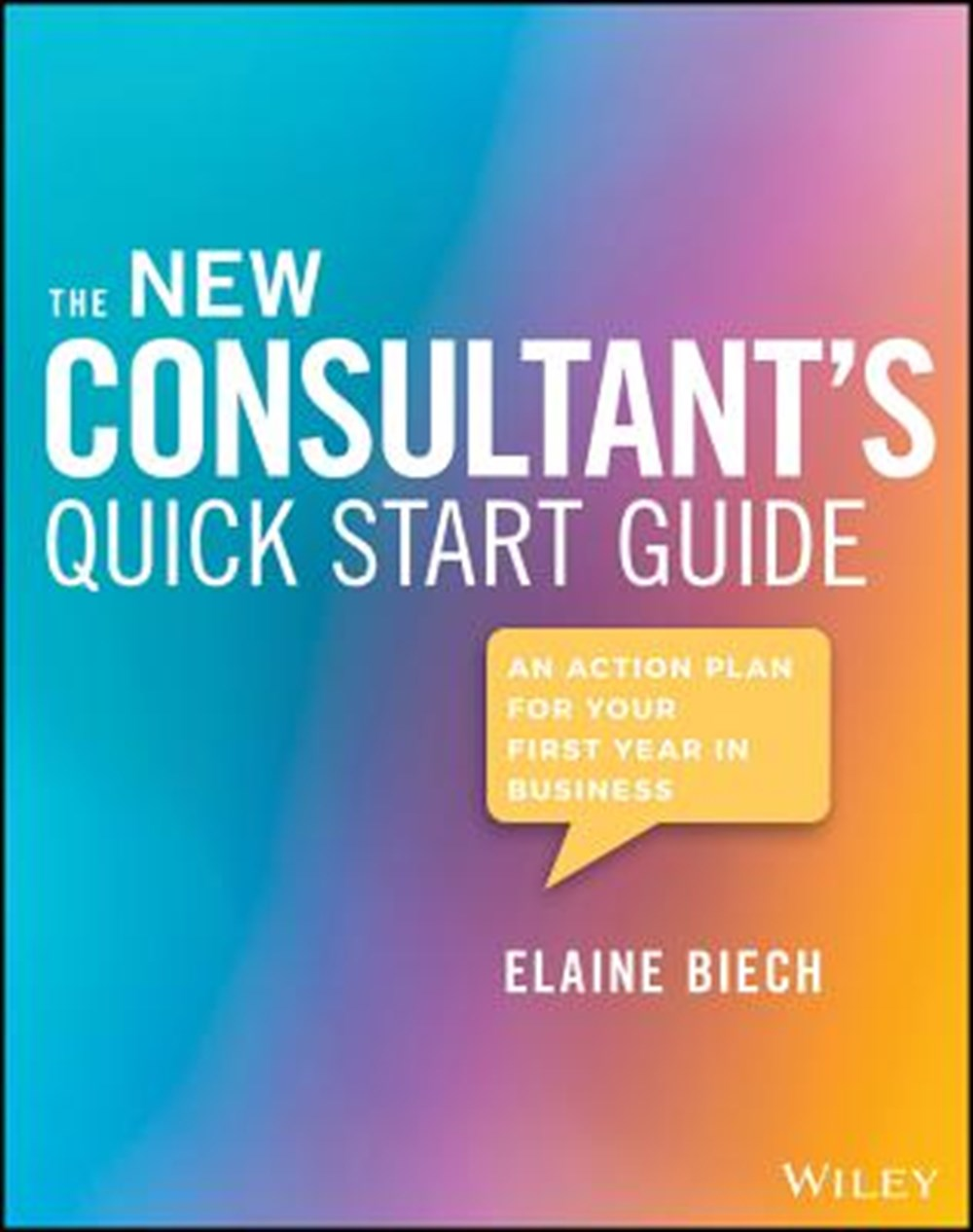 New Consultant's Quick Start Guide An Action Plan for Your First Year in Business