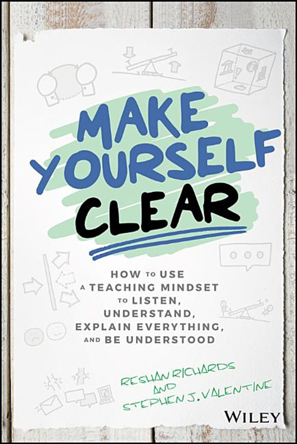Make Yourself Clear: How to Use a Teaching Mindset to Listen, Understand, Explain Everything, and Be