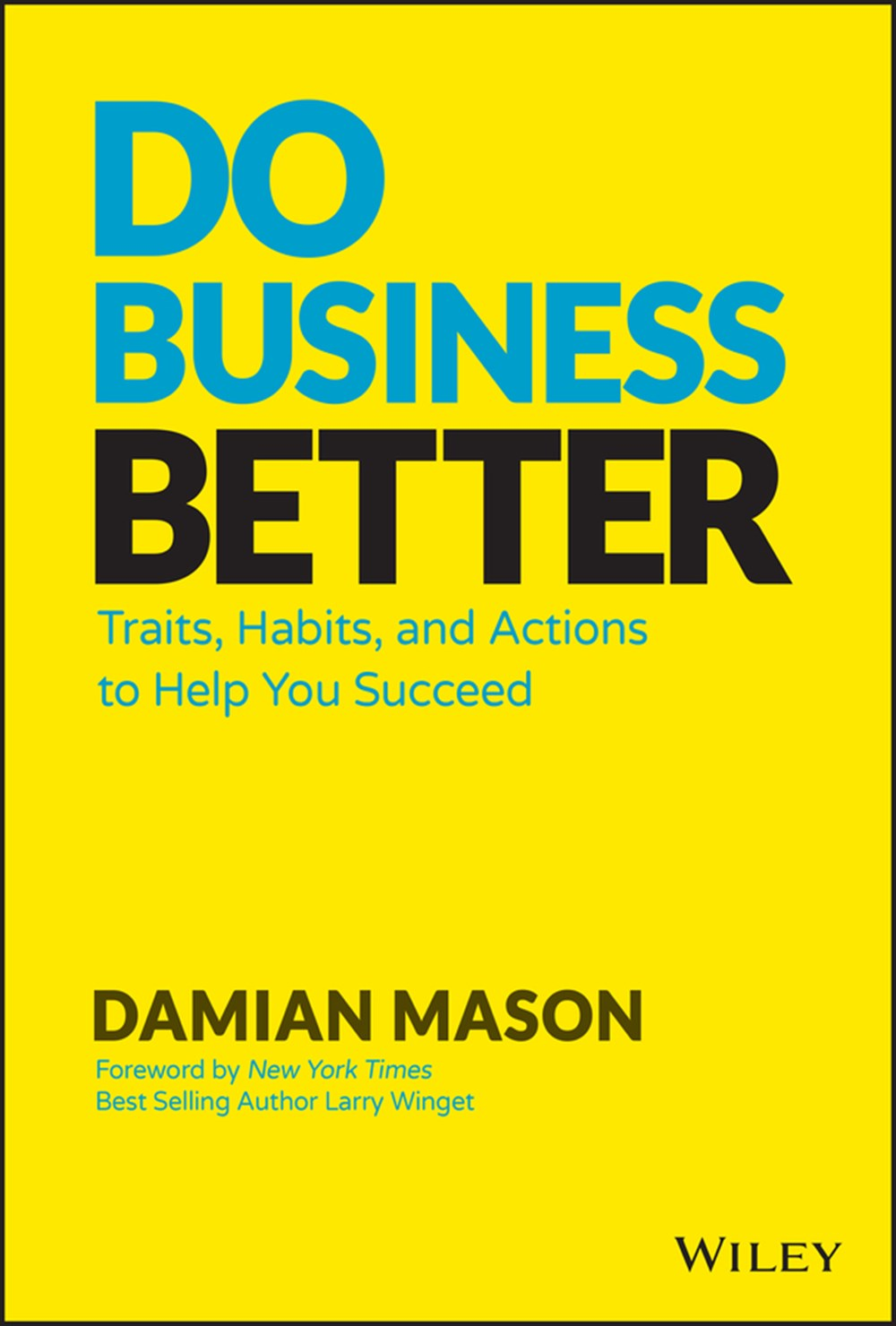 Do Business Better Traits, Habits, and Actions to Help You Succeed