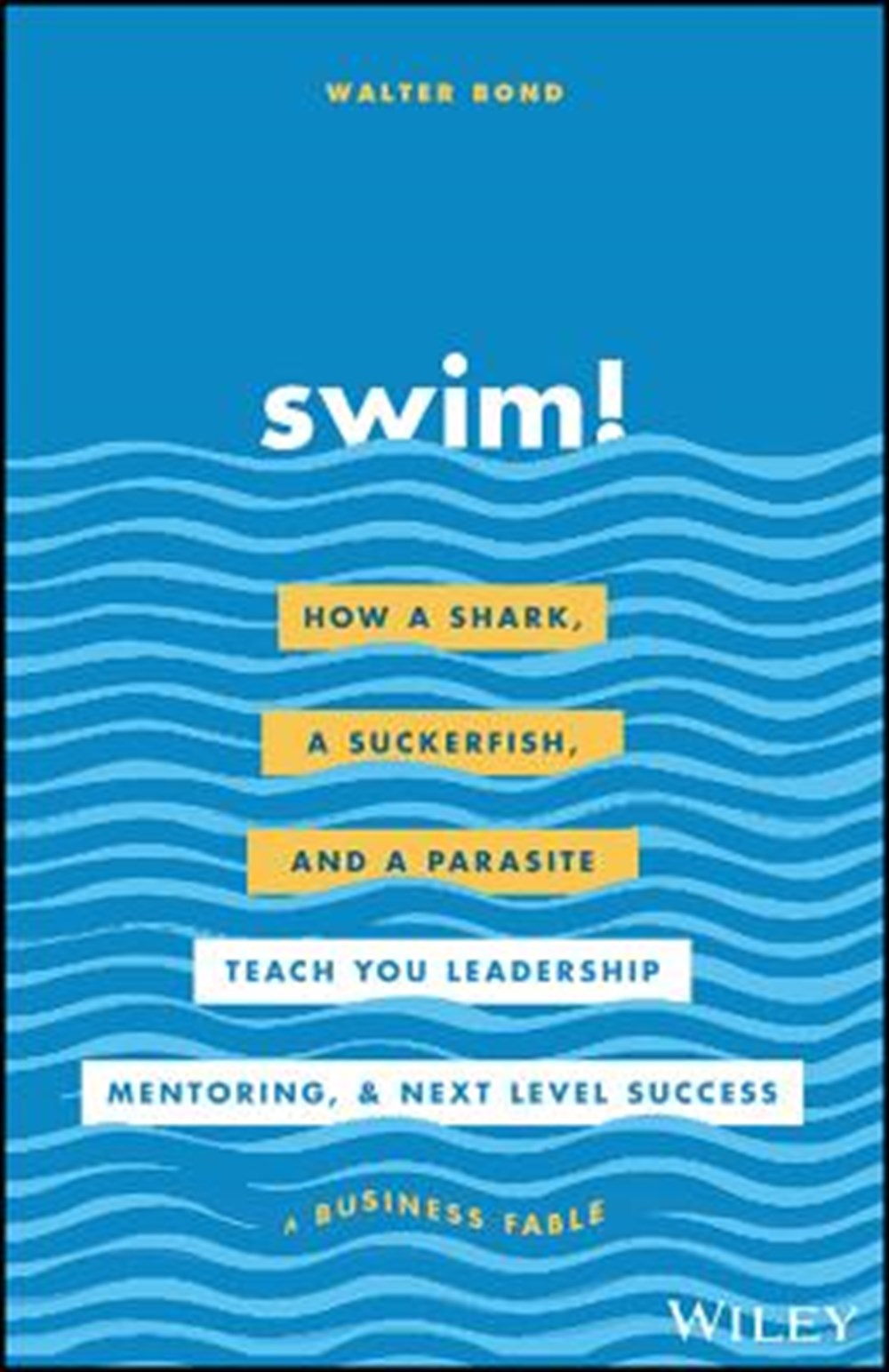 Swim! How a Shark, a Suckerfish, and a Parasite Teach You Leadership, Mentoring, and Next Level Succ