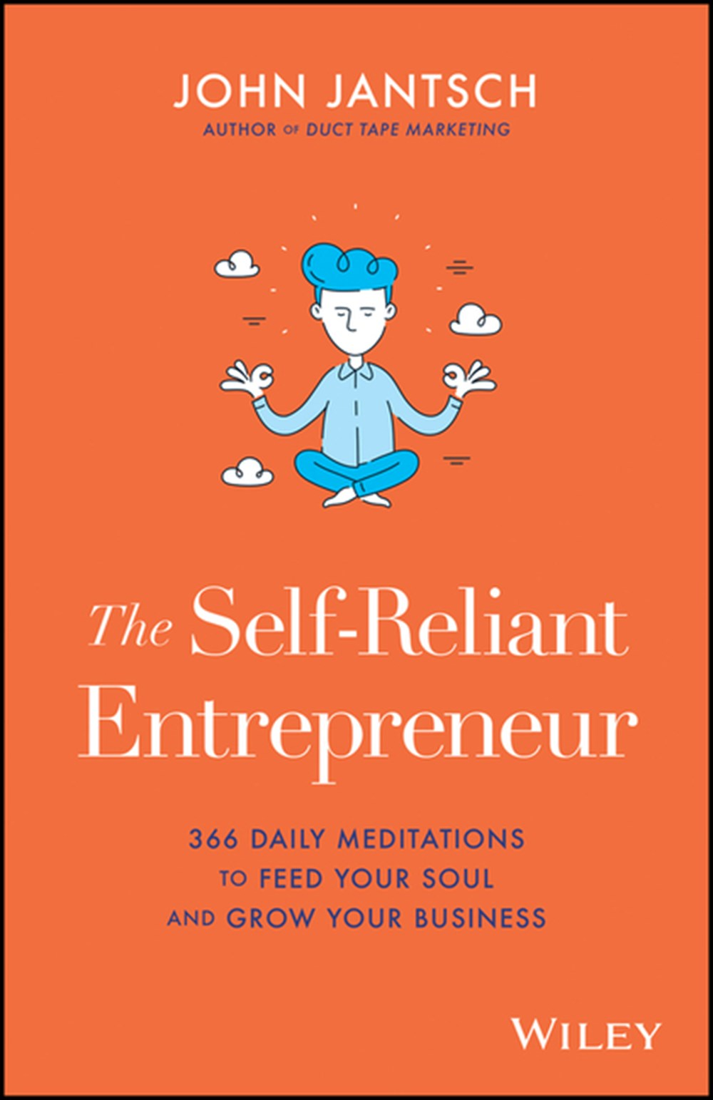 Self-Reliant Entrepreneur 366 Daily Meditations to Feed Your Soul and Grow Your Business