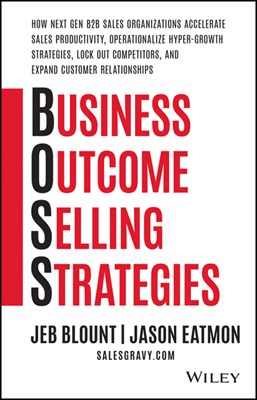 Business Outcome Selling Strategies: How Next Gen B2B Sales Organizations Accelerate Sales Productivity, Operationalize Hyper-Growth Strategies, Lock