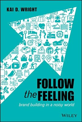 Follow the Feeling: Brand Building in a Noisy World
