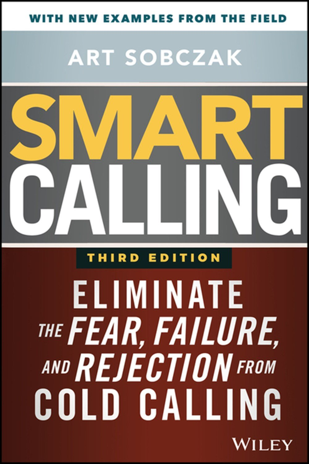 Smart Calling Eliminate the Fear, Failure, and Rejection from Cold Calling