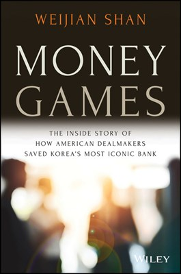 Money Games: The Untold Story of the Korea First Bank Turnaround