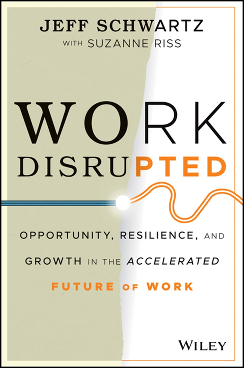Work Disrupted Opportunity, Resilience, and Growth in the Accelerated Future of Work