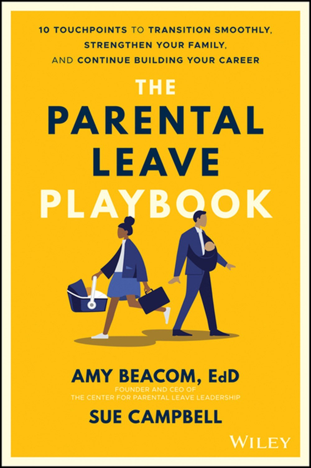 Parental Leave Playbook 10 Touchpoints to Transition Smoothly, Strengthen Your Family, and Continue