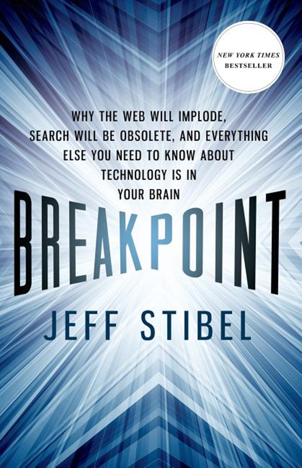 Breakpoint Why the Web Will Implode, Search Will Be Obsolete, and Everything Else You Need to Know a