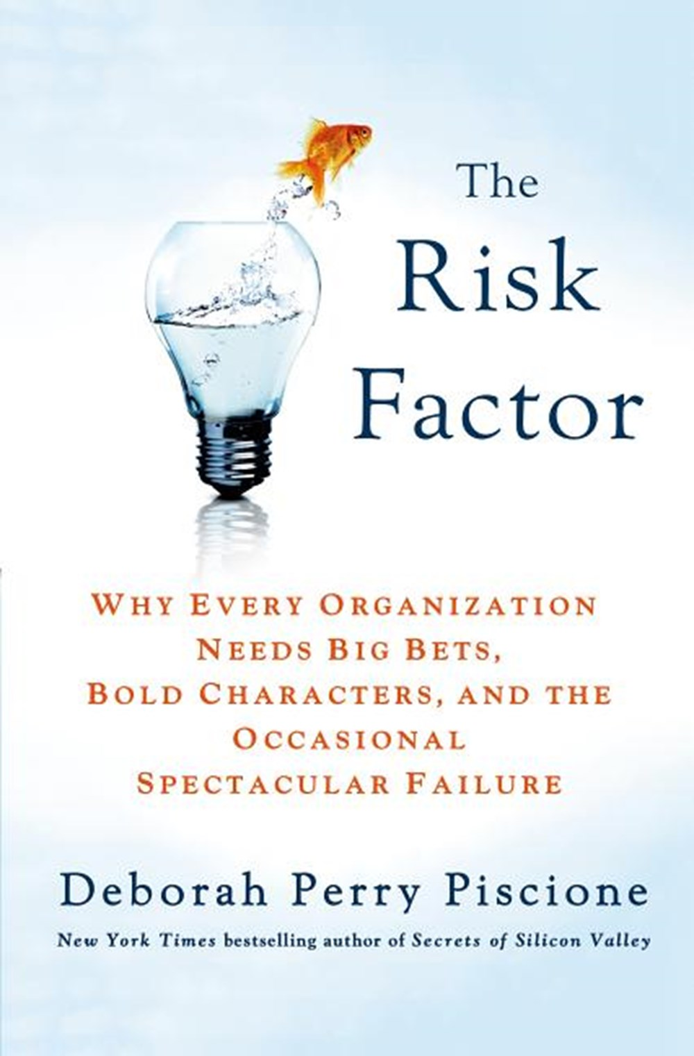 Risk Factor Why Every Organization Needs Big Bets, Bold Characters, and the Occasional Spectacular F