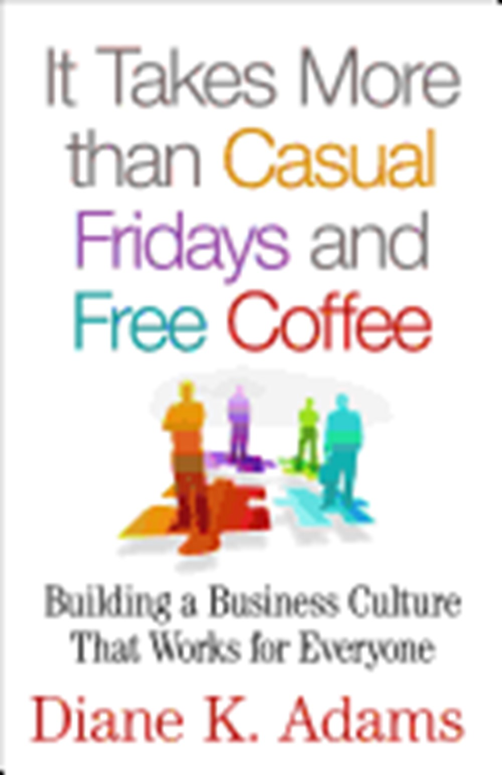 It Takes More Than Casual Fridays and Free Coffee Building a Corporate Culture That Works (2015)