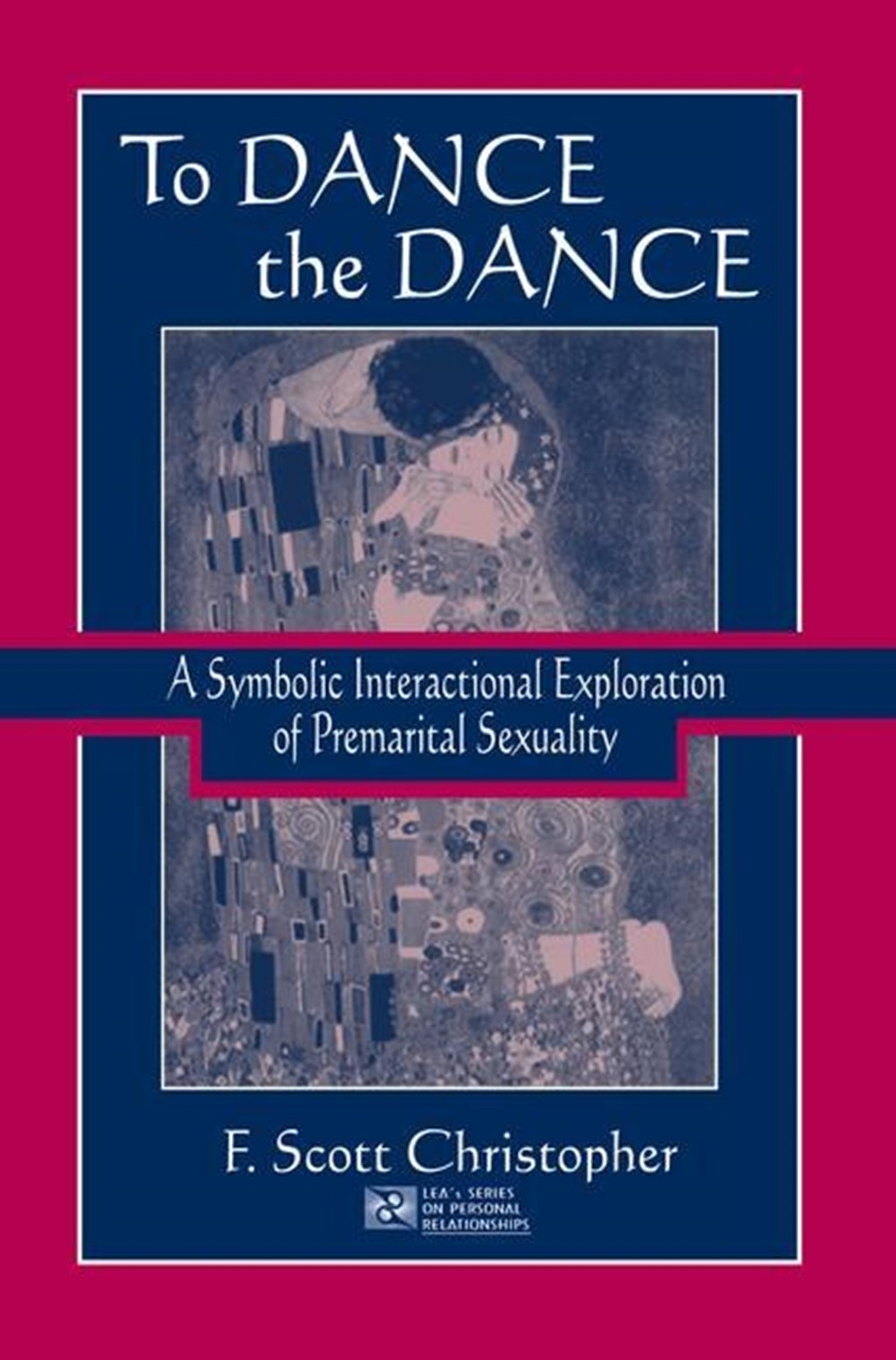 To Dance the Dance A Symbolic Interactional Exploration of Premarital Sexuality