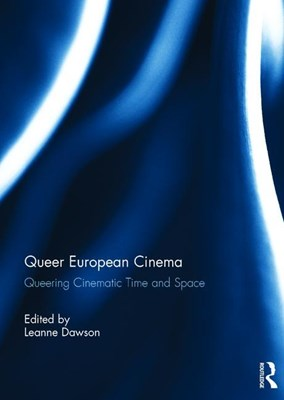 Queer European Cinema: Queering Cinematic Time and Space