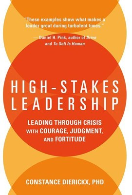 High-Stakes Leadership: Leading Through Crisis with Courage, Judgment, and Fortitude