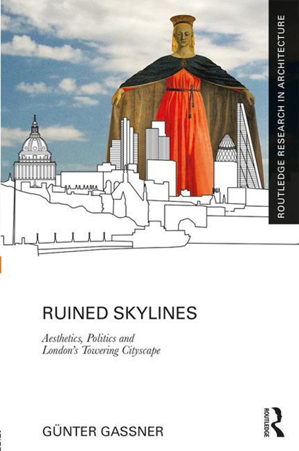 Ruined Skylines Aesthetics, Politics and London's Towering Cityscape