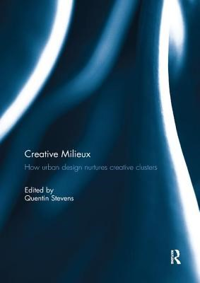 Creative Milieux: How Urban Design Nurtures Creative Clusters