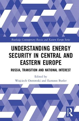 Understanding Energy Security in Central and Eastern Europe: Russia, Transition and National Interest