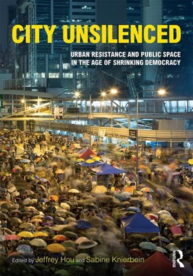 City Unsilenced: Urban Resistance and Public Space in the Age of Shrinking Democracy