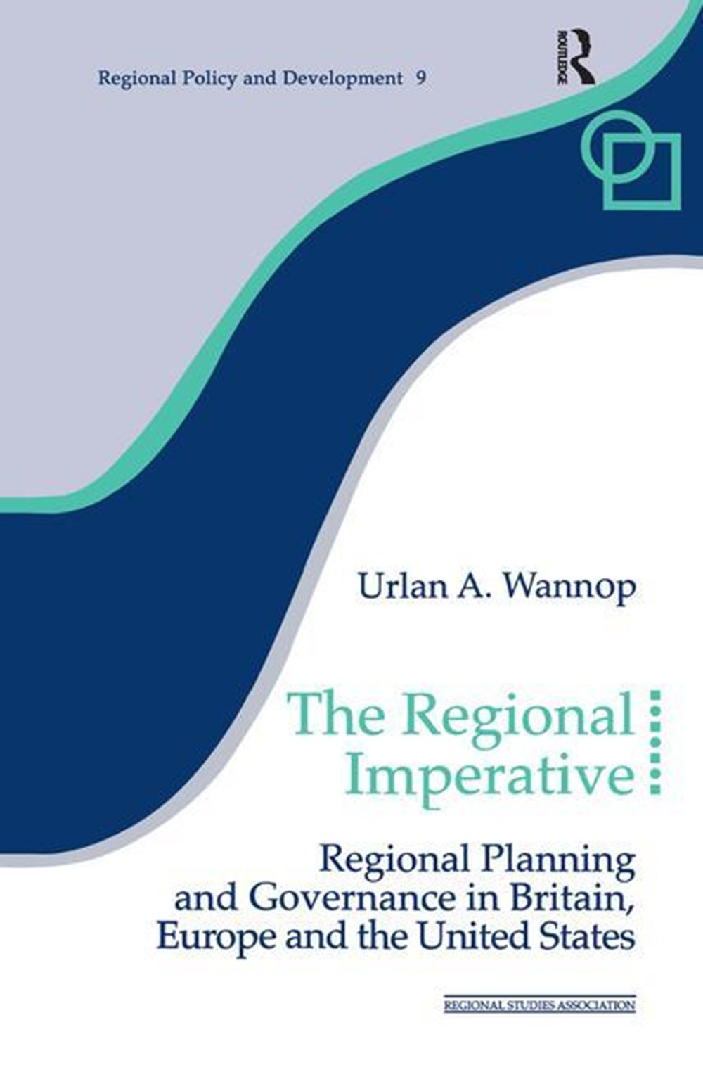 Regional Imperative Regional Planning and Governance in Britain, Europe and the United States