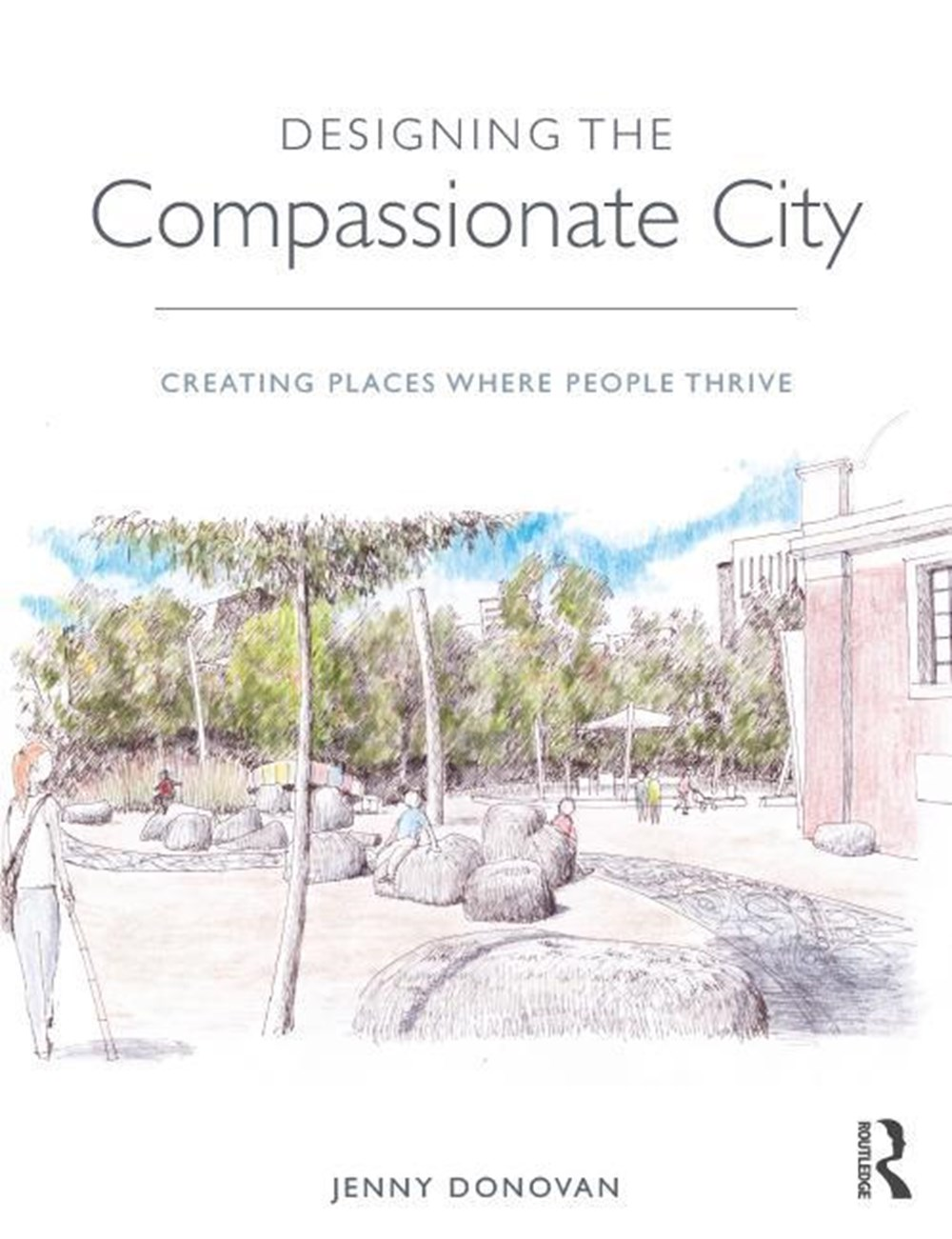 Designing the Compassionate City Creating Places Where People Thrive