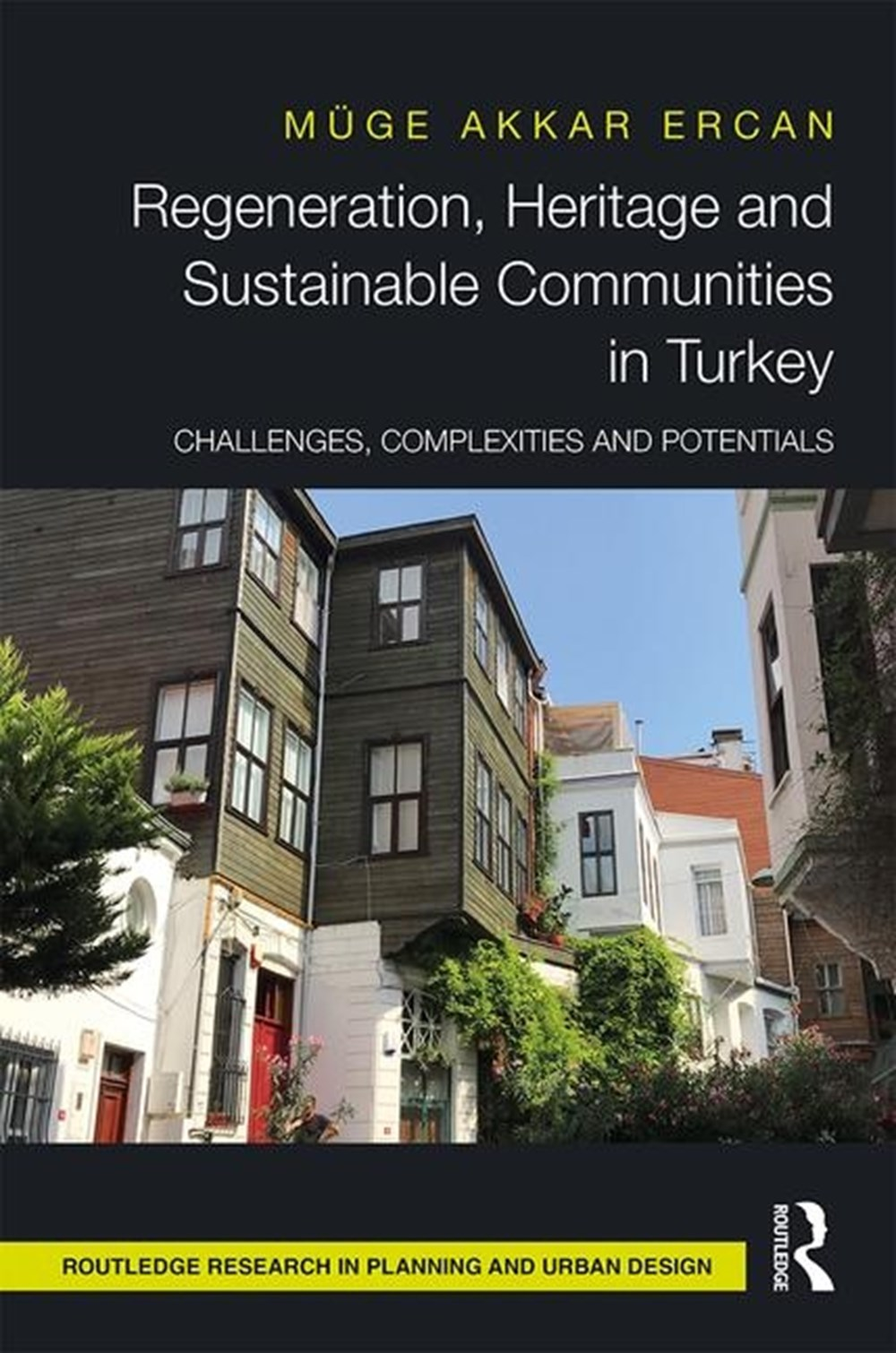 Regeneration, Heritage and Sustainable Communities in Turkey Challenges, Complexities and Potentials