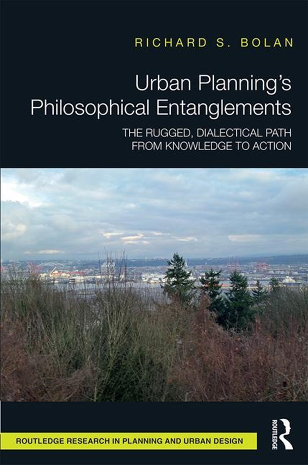 Urban Planning's Philosophical Entanglements The Rugged, Dialectical Path from Knowledge to Action