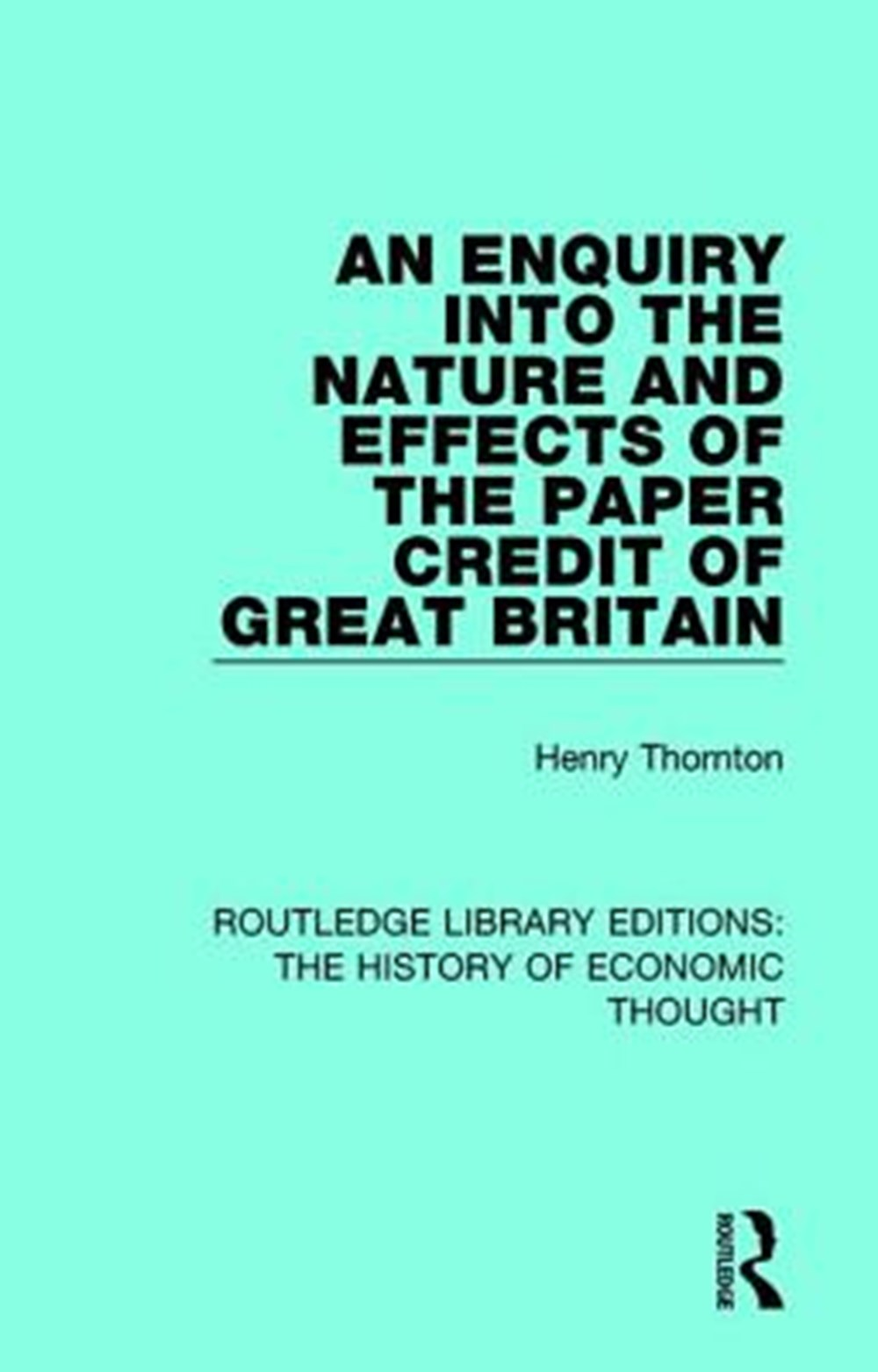Enquiry into the Nature and Effects of the Paper Credit of Great Britain