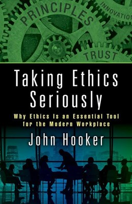 Taking Ethics Seriously: Why Ethics Is an Essential Tool for the Modern Workplace