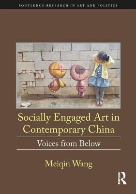 Socially Engaged Art in Contemporary China: Voices from Below