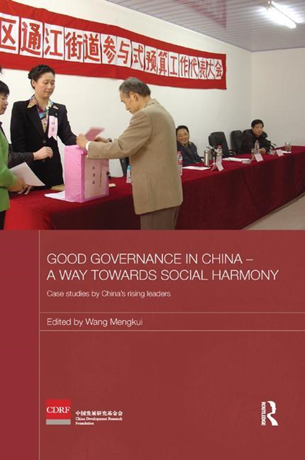 Good Governance in China - A Way Towards Social Harmony Case Studies by China's Rising Leaders