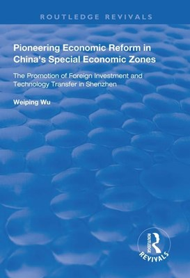 Pioneering Economic Reform in China's Special Economic Zones: The Promotion of Foreign Investment and Technology Transfer in Shenzhen