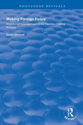 Making Foreign Policy: Presidential Management of the Decision-Making Process