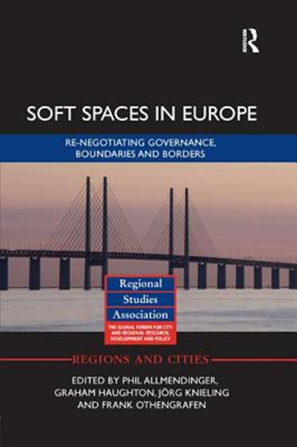 Soft Spaces in Europe Re-Negotiating Governance, Boundaries and Borders