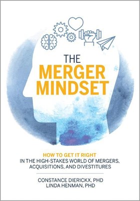 The Merger Mindset: How to Get It Right in the High-Stakes World of Mergers, Acquisitions, and Divestitures