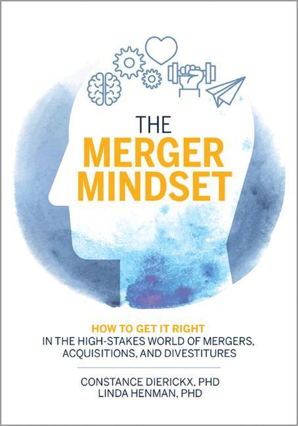 Merger Mindset How to Get It Right in the High-Stakes World of Mergers, Acquisitions, and Divestitur