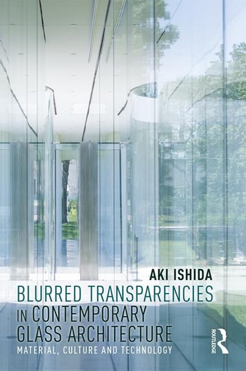 Blurred Transparencies in Contemporary Glass Architecture Material, Culture, and Technology
