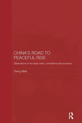 China's Road to Peaceful Rise: Observations on Its Cause, Basis, Connotation and Prospect
