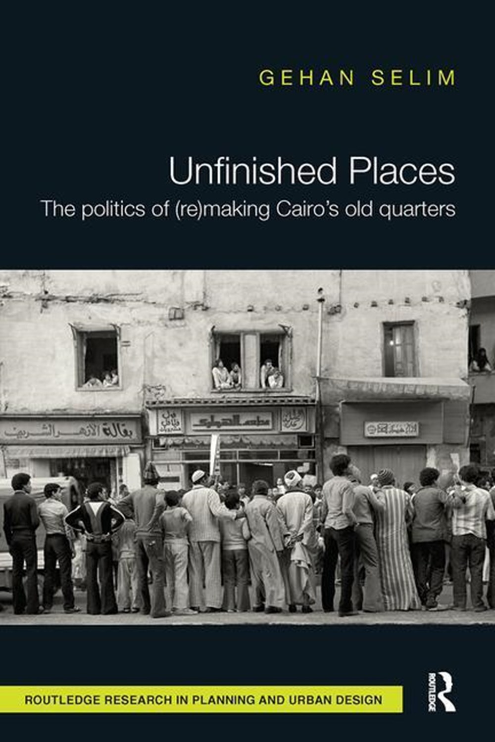 Unfinished Places The Politics of (Re)Making Cairo's Old Quarters