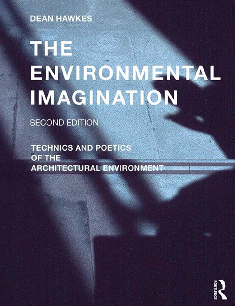 Environmental Imagination Technics and Poetics of the Architectural Environment
