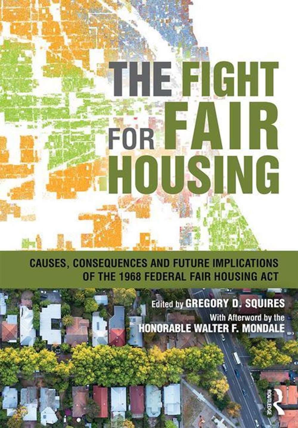 Fight for Fair Housing Causes, Consequences, and Future Implications of the 1968 Federal Fair Housin