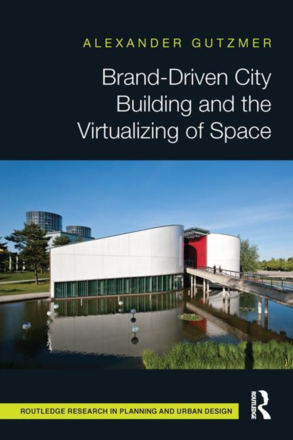 Brand-Driven City Building and the Virtualizing of Space