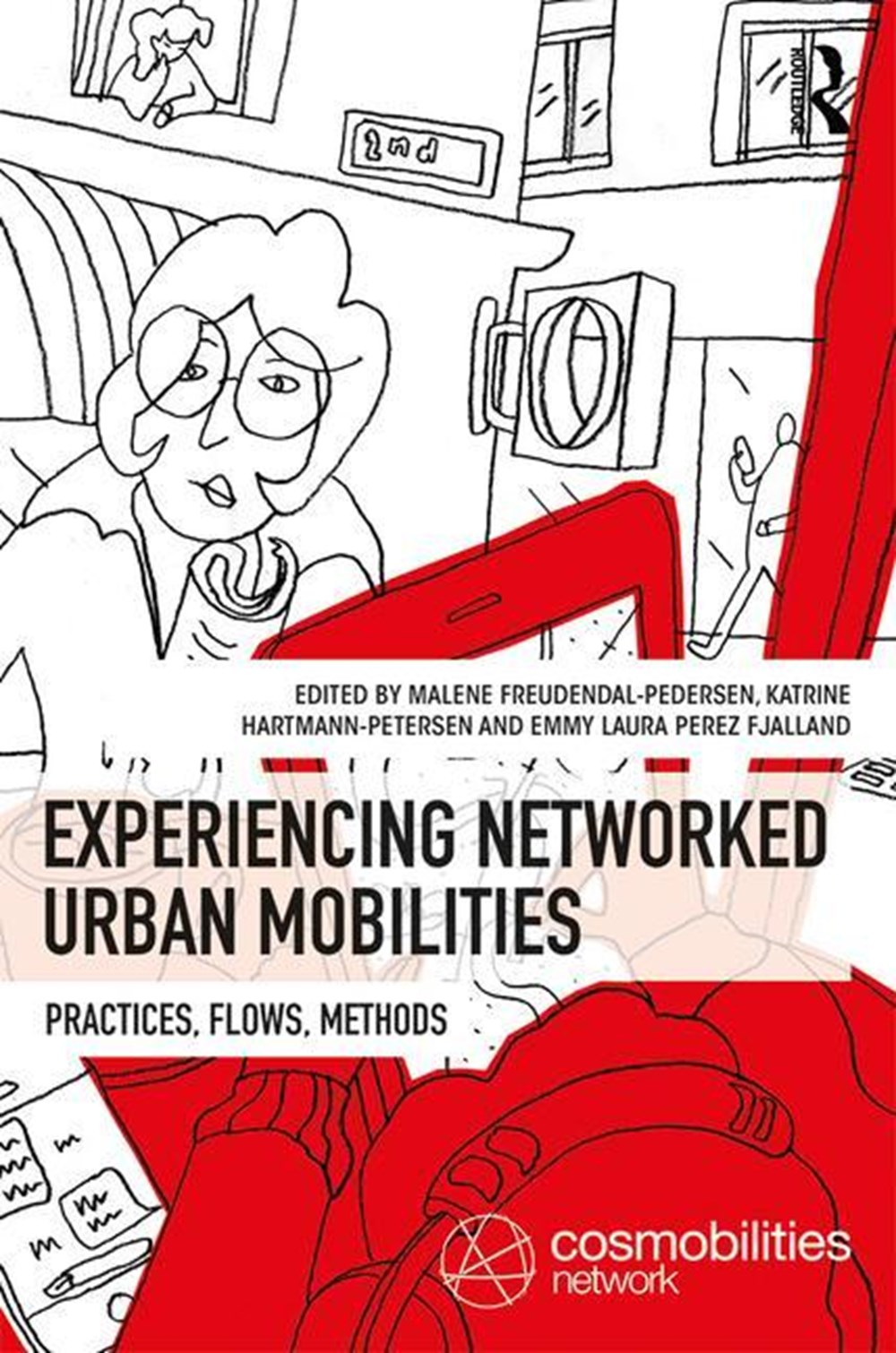 Experiencing Networked Urban Mobilities Practices, Flows, Methods